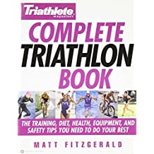 Triathlete Magazine's Complete Triathlon Book: The Training, Diet, Health, Equipment, and Safety Tips You Need to Do Your Best by Fitzgerald, Matt (2003) Taschenbuch