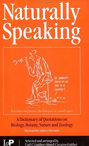 Naturally Speaking: A Dictionary of Quotations on Biology, Botany, Nature and Zoology, Second Edition (English Edition)