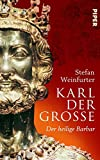 Stefan Weinfurter: Karl der Große. Der heilige Barbar