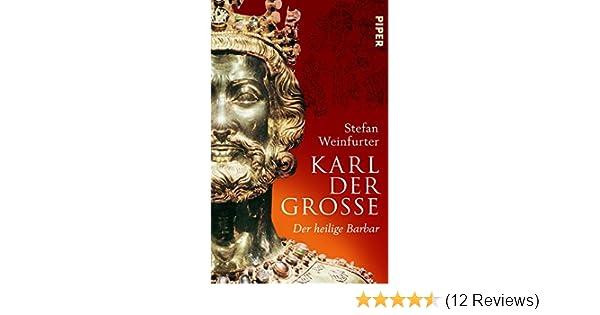 karl der groe der heilige barbar amazonde stefan weinfurter bcher - Karl Der Grose Lebenslauf