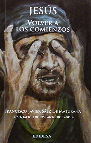 Jesus. Volver a los Comienzos por FRANCISCO JAVIER SAEZ DE MATURANA