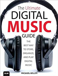 The Ultimate Digital Music Guide: The Best Way to Store, Organize and Play Digital Music by Michael Miller (2012-06-24)