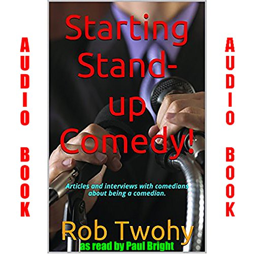 Starting Stand-up Comedy!.: Articles and Interviews with Comedians about Being a Comedian. - Rob Twohy - Unabridged