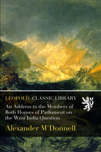 mbers of Both Houses of Parliament on the West India Question ()
