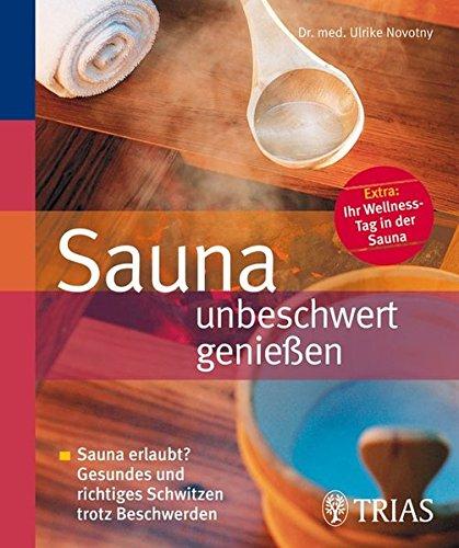 Sauna unbeschwert genießen: Sauna erlaubt? Gesundes und richtiges Schwitzen trotz Beschwerden