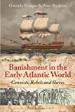 Banishment in the Early Atlantic World: Convicts, Rebels and Slaves