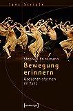 Bewegung erinnern: Gedächtnisformen im Tanz (TanzScripte)