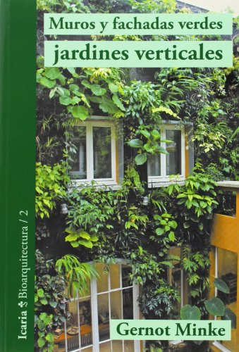 Muros y fachadas verdes, jardines verticales: Sistemas y plantas, funciones y aplicaciones (Bioarquitectura) por Gernot Minke