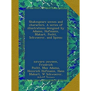 Shakespeare scenes and characters. A series of illustrations designed by Adamo, Hofmann, Makart, Pecht, Schwoerer, and Spiess;