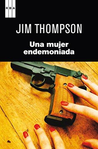 Una mujer endemoniada (NOVELA POLICÍACA BIB) por Jim Thompson