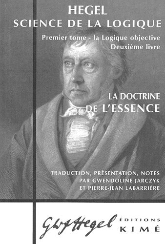 Science de la logique : Tome 1, La logique objective, deuxième livre, La doctrine de l'essence par Georg Wilhelm Friedrich Hegel