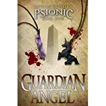PSIONIC Book Five: Guardian Angel: Volume 5 (Adrian Howell's PSIONIC Pentalogy)