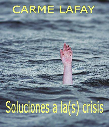 SOLUCIONES A LA(S) CRISIS: Cómo gestionar el mundo actual (LAFAY EBOOKS nº 11) por CARME LAFAY