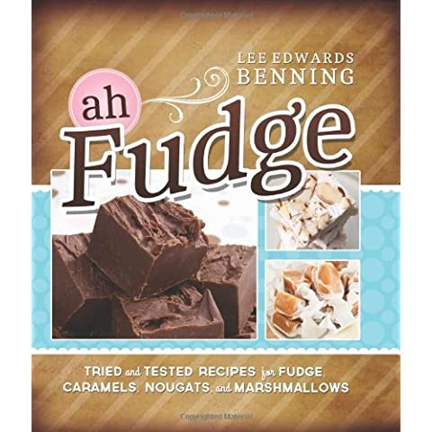 Ah, Fudge! Tried and Tested Recipes for Fudge, Caramels, Nougats, and Marshmallows by Lee Edwards Benning (2013) Hardcover