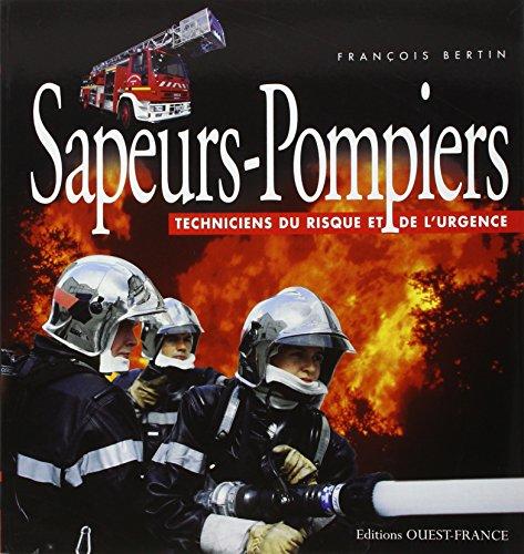 Sapeurs-Pompiers : Techniciens du risque et de l'urgence