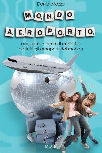 Mondo Aeroporto: Aneddoti E Perle Di Comicità Da Tutti Gli Aeroporti Del Mondo