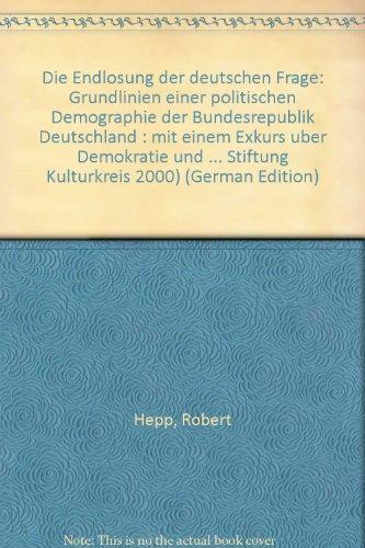 Die Endlosung der deutschen Frage: Grundlinien einer politischen Demographie der Bundesrepublik Deutschland : mit einem Exkurs uber Demokratie und Identitat ... der Stiftung Kulturkreis 2000)