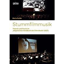 """Stummfilmmusik: Theorie und Praxis im """"Allgemeinen Handbuch der Film-Musik"""" (1927) (Marburger Schriften zur Medienforschung)"""