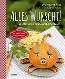 Alles Wurscht!: Das ultimative Bratwurst-Kochbuch von Wolfgang Ries (17. März 2015) Gebundene Ausgabe