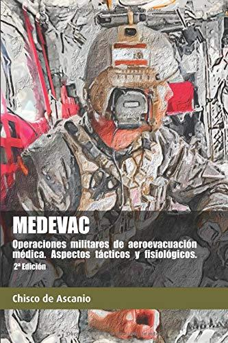 MEDEVAC. Operaciones militares de Aeroevacuación Médica. Aspectos tácticos y fisiológicos. (2ª Ed) por Chisco de Ascanio