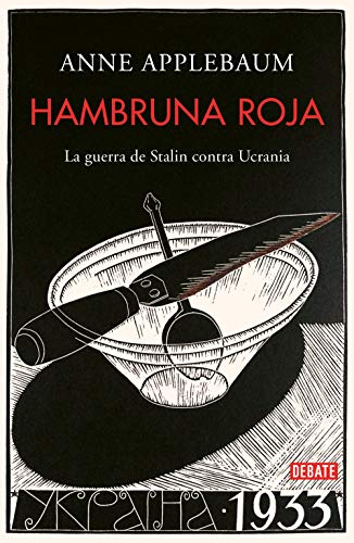 Hambruna roja: La guerra de Stalin contra Ucrania (Historia) por Anne Applebaum