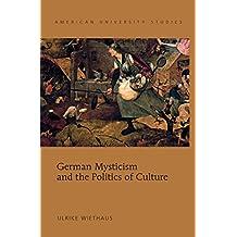 German Mysticism and the Politics of Culture (American University Studies Book 303)