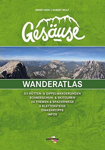 Wanderatlas Gesäuse: 53 Hütten- u. Gipfelwanderungen, Schneeschuh- u. Schitouren, 26 Themen- u. Spazierwege, 6 Klettersteige