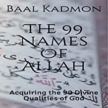 The 99 Names of Allah: Acquiring the 99 Divine Qualities of God