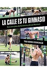 Descargar gratis La calle es tu gimnasio: Guía completa de calistenia y street workout en .epub, .pdf o .mobi