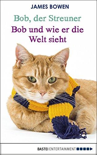 Bob, der Streuner - Bob und wie er die Welt sieht: Die Katze, die mein Leben veränderte (James Bowen Bücher 1) (Kater Kalender)