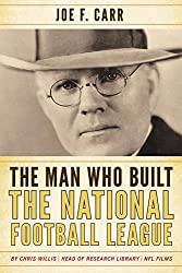 The Man Who Built the National Football League: Joe F. Carr by Chris Willis (2014-08-25)
