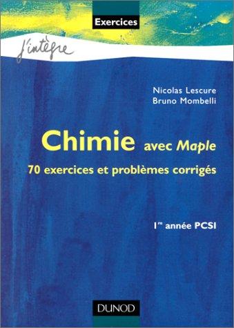 Chimie avec Maple : 70 exercices et problèmes corrigés, rappels de cours : 1re année PCSI par Nicolas Lescure