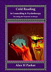 Cold Reading in Counselling and Psychotherapy: Becoming the Projected Archetype (English Edition)