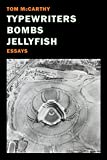 Typewriters, Bombs, Jellyfish: Essays