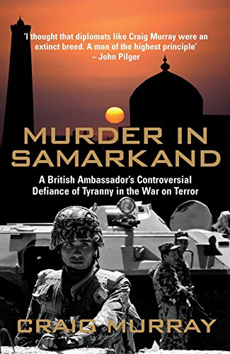 Murder in Samarkand - A British Ambassador's Controversial Defiance of Tyranny in the War on Terror