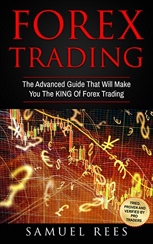 FOREX TRADING: The Advanced Guide That Will Make You The KING Of ...