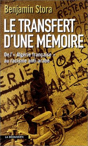 Le Transfert d'une mémoire. De l'Algérie française au racisme anti-arabe