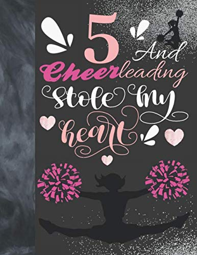 5 And Cheerleading Stole My Heart: Sketchbook Activity Book Gift For Cheer Squad Girls - Cheerleader Sketchpad To Draw And Sketch In