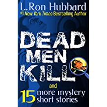Dead Men Kill and 15 more: Mystery Thriller Suspense Short Stories from NYT Best Selling Author (Stories from the Golden Age)