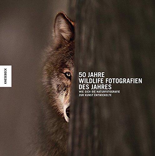 50 Jahre Wildlife Fotografien des Jahres: Wie sich die Naturfotografie zur Kunst entwickelte Buch-Cover