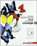 Biologia. La scienza della vita. Vol. D: L'ecologia. Per le Scuole superiori. Con espansione online