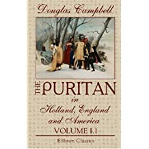 The Puritan in Holland, England and America: An Introduction to American History. Volume 1
