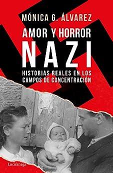 Mónica G. Álvarez - Amor y horror nazi: Historias reales de los campos de concentración
