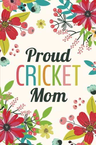 Proud Cricket Mom (6x9 Journal): Lined Writing Notebook, 120 Pages - Teal, Grass Green, Red, Pink Flowers