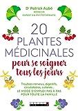 20 plantes médicinales pour se soigner tous les jours: Troubles nerveux, digestifs, circulatoires, cutanés... Le mode d'emploi pas à pas pour toute la famille (SANTE/FORME)...