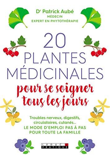 20 plantes médicinales pour se soigner tous les jours: Troubles nerveux, digestifs, circulatoires, cutanés... Le mode d'emploi pas à pas pour toute la famille (SANTE/FORME) (French Edition)