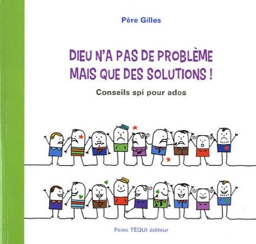 Dieu n'a pas de problème mais que des solutions ! : Conseils spi pour ados par Père Gilles