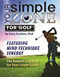 Your Simple Zone for Golf: Featuring Mind-Technique Synergy Your Newest Coaching for Lower Scores