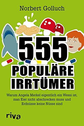 Preisvergleich Produktbild 555 populäre Irrtümer: Warum Angela Merkel eigentlich ein Wessi ist, man Eier nicht abschrecken muss und Erdnüsse keine Nüsse sind