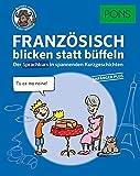 PONS Sprachkurs Französisch 1 blicken statt büffeln : Der Sprachkurs in spannenden Kurzgeschichten. Für Anfänger Plus. (PONS blicken statt büffeln)